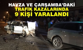 Havza ve Çarşamba'daki Trafik Kazaları; 9 yaralı