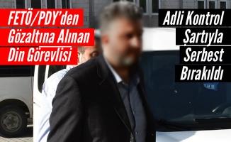 FETÖ'den Gözaltına Alınan Din Görevlisi, Adli Kontrolle Serbest
