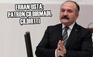 """Erhan Usta; """"Patron Çıldırmadı, Çıldırttı"""""""