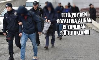 FETÖ/PDY'den Gözaltına Alınan 15 Zanlıdan 3'ü Tutuklandı