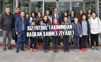 Kız Futbol Takımından Başkan Şahin'e Ziyaret