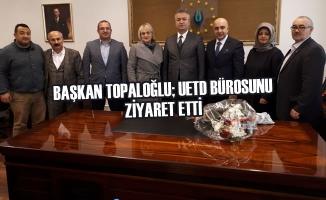 Başkan Topaloğlu; UETD Bürosunu Ziyaret Etti