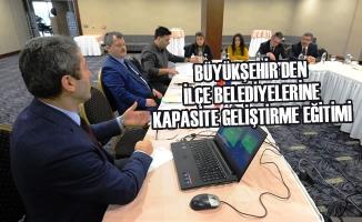 Büyükşehir'den İlçe Belediyelerine Kapasite Geliştirme Eğitimi