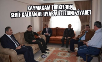 Kaymakam Türkel'den Şehit Kalkan ve Uyar Ailelerine Ziyaret