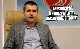 """Samsunspor Kayyum Heyeti; """"Ciddi sorunlarımız var"""""""