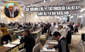 Su Ürünleri Yetiştiriciliği Çalıştayı Antalya'da Başladı