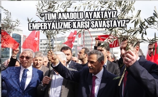 """""""Tüm Anadolu Ayaktayız Emperyalizme Karşı Savaştayız"""""""