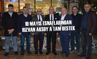 19 Mayıs Esnaflarından Rızvan Aksoy`a Tam Destek
