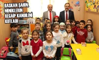 Başkan Şahin, Miniklerin Regaip Kandilini Kutladı
