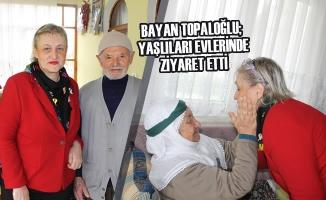Bayan Topaloğlu; Yaşlıları Evlerinde Ziyaret Etti