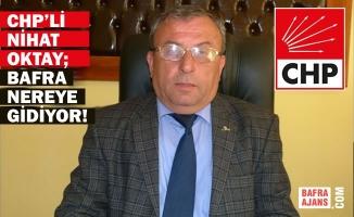 """CHP'li Nihat Oktay; """"Bafra Nereye Gidiyor!"""""""