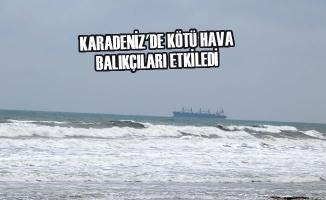 Karadeniz'de Kötü Hava Balıkçıları Etkiledi