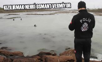 Kızılırmak Nehri Osman'ı Vermiyor