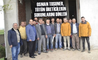 Osman Tosuner, Tütün Üreticilerin Sorunlarını Dinledi
