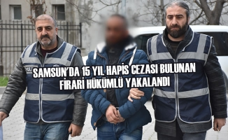 Samsun'da 15 Yıl Hapis Cezası Bulunan Firari Hükümlü Yakalandı