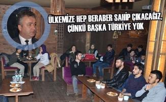 Ülkemize Hep Beraber Sahip Çıkacağız, Çünkü Başka Türkiye Yok