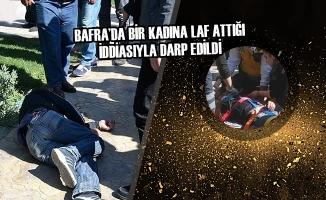 Bafra'da Bir Kadına Laf Attığı İddiasıyla Darp Edildi