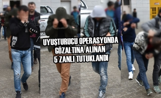 Uyuşturucu Operasyonda Gözaltına Alınan 5 Zanlı Tutuklandı