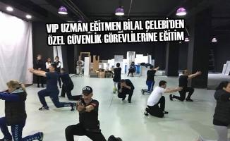 VIP Uzman Eğitmen Bilal Çelebi'den Özel Güvenlik Görevlilerine Eğitim