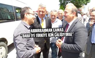 """Abdurrahman Çamaş; """"Daha İyi Türkiye İçin Çalışıyoruz"""""""