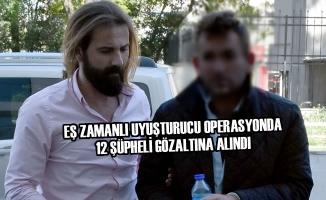Eş Zamanlı Uyuşturucu Operasyonda 12 Şüpheli Gözaltına Alındı