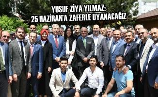 """Yusuf Ziya Yılmaz: """"25 Haziran'a Zaferle Uyanacağız"""""""