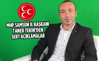 MHP Samsun İl Başkanı Tekin'den Sert Açıklamalar