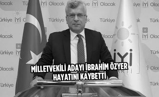 Milletvekili Adayı İbrahim Özyer Hayatını Kaybetti