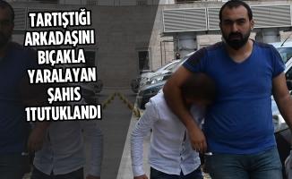 Tartıştığı Arkadaşını Bıçakla Yaralayan Şahıs Tutuklandı