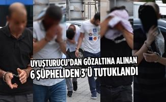 Uyuşturucu'dan Gözaltına Alınan 6 Şüpheliden 3'ü Tutuklandı