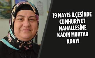 19 Mayıs İlçesinde Cumhuriyet Mahallesine Kadın Muhtar Adayı