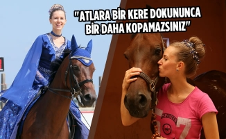 """""""Atlara Bir Kere Dokununca Bir Daha Kopamazsınız"""""""