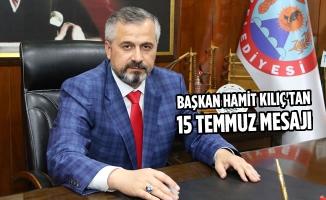 Başkan Hamit Kılıç'tan 15 Temmuz Mesajı