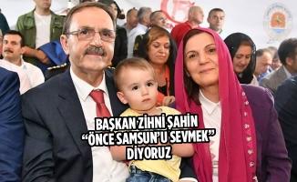 """Başkan Şahin """" Önce Samsun'u Sevmek """" Diyoruz"""