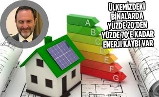"""""""Ülkemizdeki Binalarda Yüzde 20'den Yüzde 70'e Kadar Enerji Kaybı Var"""""""
