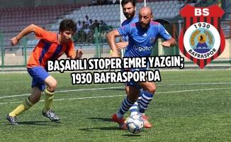 Başarılı Stoper Emre Yazgın; 1930 Bafraspor'da