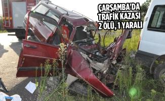 Çarşamba'da Trafik Kazası: 2 Ölü, 1 Yaralı