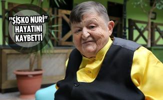 """""""Şişko Nuri"""" Hayatını Kaybetti"""