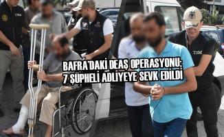 Bafra'daki DEAŞ Operasyonu; 7 Şüpheli Adliyeye Sevk Edildi