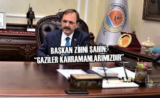 """Başkan Zihni Şahin: """"Gaziler Kahramanlarımızdır"""""""