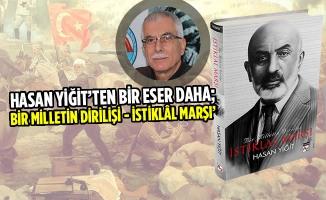Hasan YİĞİT'ten Bir Eser Daha; Bir Milletin Dirilişi - İSTİKLÂL MARŞI'