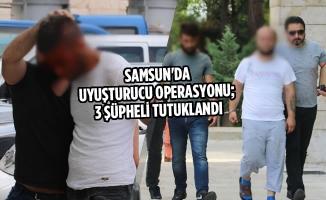 Samsun'da Uyuşturucu Operasyonu; 3 Şüpheli Tutuklandı