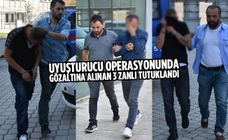 Uyuşturucu Operasyonunda Gözaltına Alınan 3 Zanlı Tutuklandı