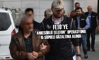 """FETÖ'ye """"Ankesörlü Telefon"""" Operasyonu; 15 Gözaltı"""