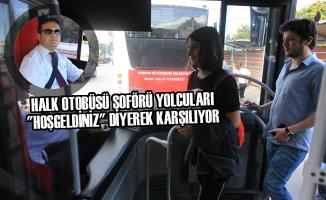 """Halk Otobüsü Şoförü Yolcuları """"Hoşgeldiniz"""" Diyerek Karşılıyor"""