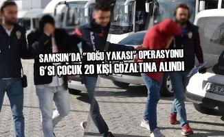 """Samsun'da """"Doğu Yakası"""" Operasyonu"""