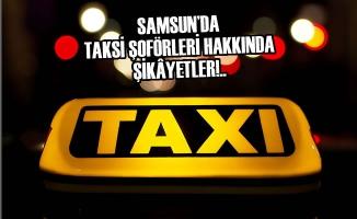Samsun'da Taksi Şoförleri Hakkında Şok Şikâyetler