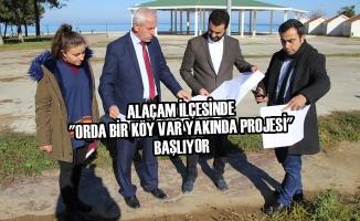 """Alaçam'da """"Orda Bir Köy Var Yakında Projesi"""" Başlıyor"""