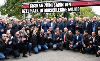 Başkan Şahin'den Özel Halk Otobüsçülerine Müjde