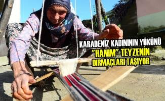 """Karadeniz Kadınının Yükünü """"Hanım"""" Teyzenin Dırmaçları Taşıyor"""
